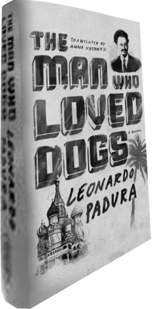 The Man Who Loved Dogs Leonardo Padura (trans. Anna Kushner) Bitter Lemon Press, 2014