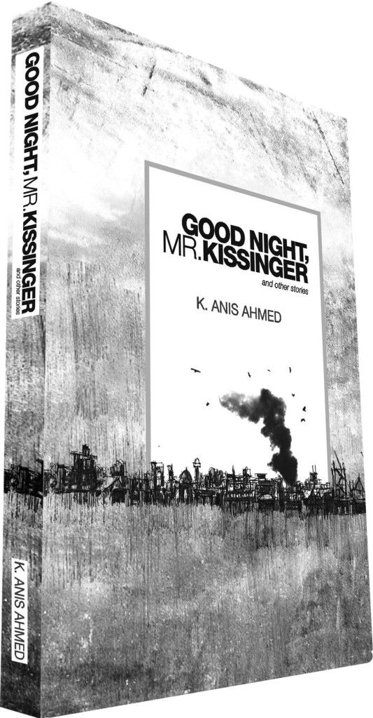 Good Night, Mr. Kissinger And Other Stories K. Anis Ahmed Unnamed Press, 2014