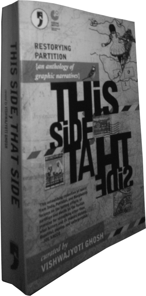 This Side, That Side: Restorying Partition Curated by Vishwajyoti Ghosh Yoda Press and Goethe Institut Delhi, 2013